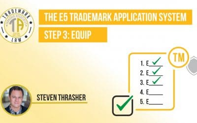 Step 3: Equip in The E5 Trademark Process